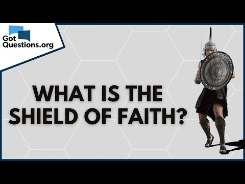 What is the shield of faith (Ephesians 6:16)?  GotQuestions.org