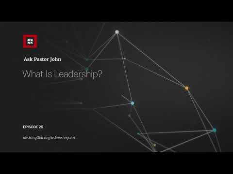 What Is Leadership? // Ask Pastor John
