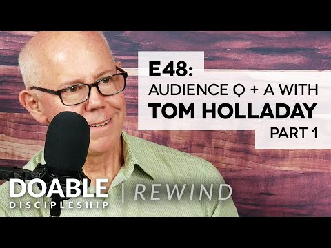 Doable Discipleship Rewind - Audience Q & A with Tom Holladay, Part 1