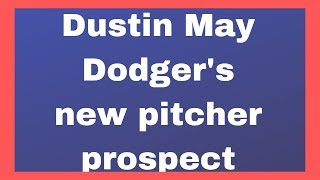 Dustin May the Dodgers new pitching prospect- Sports update