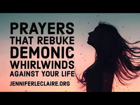 Prayers That Rebuke Demonic Whirlwinds Against Your Life  Jennifer LeClaire