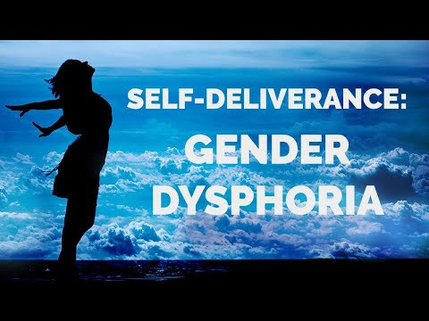 Deliverance from the Spirit of Gender Dysphoria  Self-Deliverance Prayers