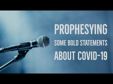 Prophesying Some Bold Statements About COVID-19