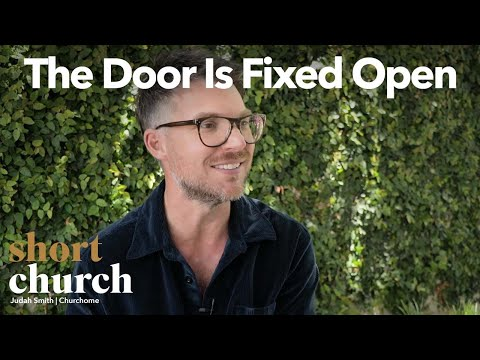 Short Church Episode 8: The Door Is Fixed Open