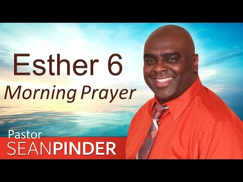 NO WEAPON FORMED AGAINST YOU SHALL PROSPER - ESTHER 6 - MORNING PRAYER  PASTOR SEAN PINDER (video)