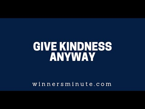 Give Kindness Anyway  The Winner's Minute With Mac Hammond