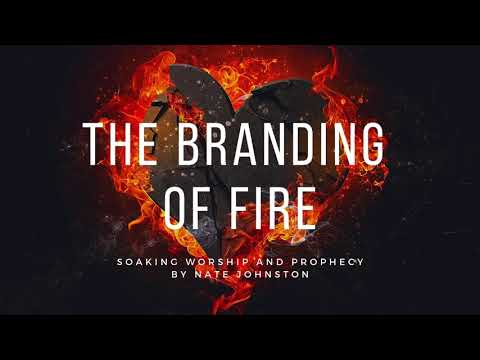 THE BRANDING OF FIRE // Soaking worship and prophecy