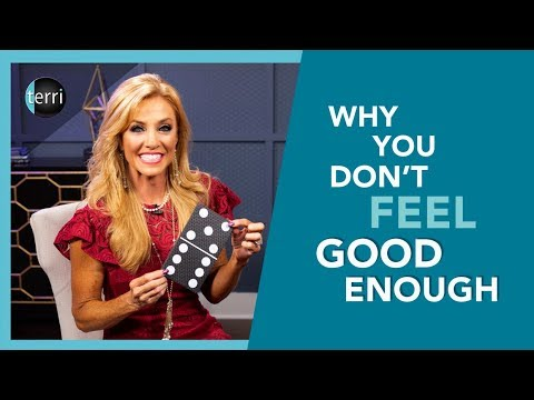 Why you Don't Feel Good Enough
