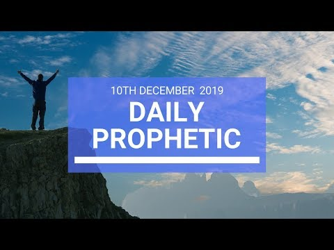 Daily Prophetic 10 December 2 of 4