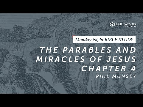Phil Munsey - The Parables and Miracles of Jesus, Chapter 4 (2019)