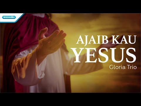 Ajaib Kau Yesus - Gloria Trio (with lyric)