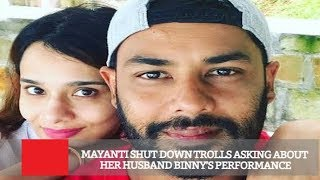 Mayanti Shut Down Trolls Asking About Her Husband Binny's Performance
