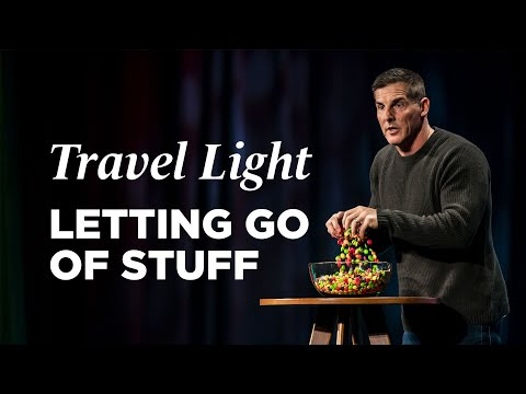 Letting Go of Stuff - Travel Light, Part 1 with Pastor Craig Groeschel