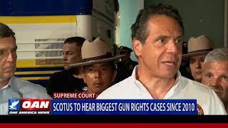 SCOTUS to hear biggest gun rights cases since 2010
