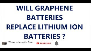 WILL GRAPHENE BATTERIES REPLACE LITHIUM ION BATTERIES ?