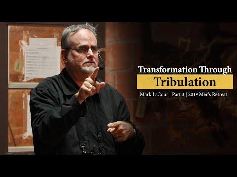 Transformation Through Tribulation (Part 3) - Mark LaCour