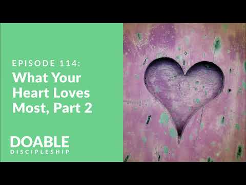 E114 What Your Heart Loves Most, Part 2