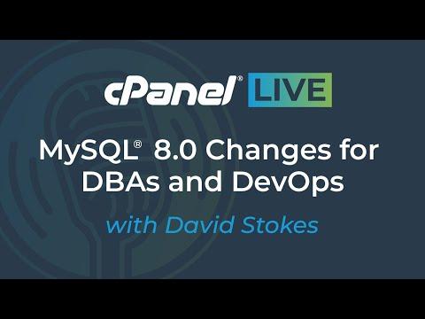 cPanel LIVE | MySQL 8.0 Changes for DBAs & DevOps