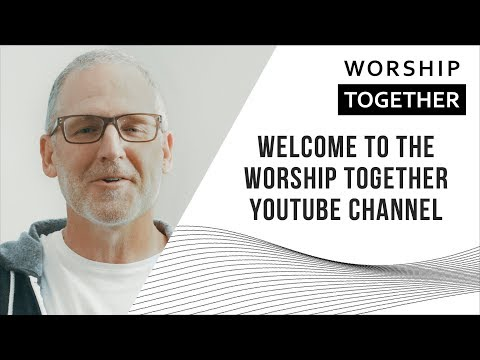 Welcome to the Worship Together YouTube Channel