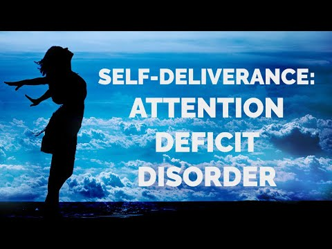 Deliverance from Attention Deficit Disorder  Self-Deliverance Prayers