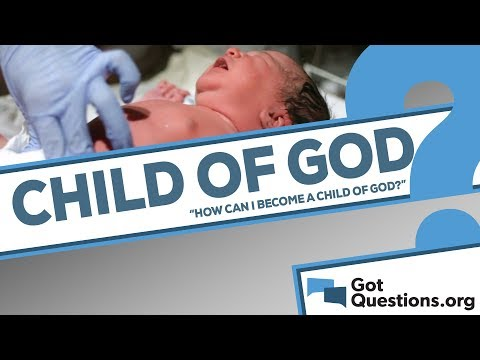 How can I become a child of God?