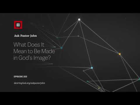 What Does It Mean to Be Made in God's Image? // Ask Pastor John
