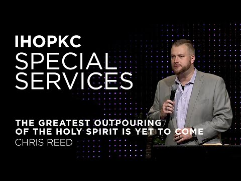 The Greatest Outpouring of the Holy Spirit Yet to Come  Guest Speaker Chris Reed