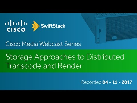 Cisco Media Webcast Series - Storage Approaches to Distributed Transcode and Render