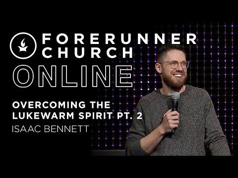 Overcoming the Lukewarm Spirit (pt 2)  Isaac Bennett  IHOPKC + Forerunner Church
