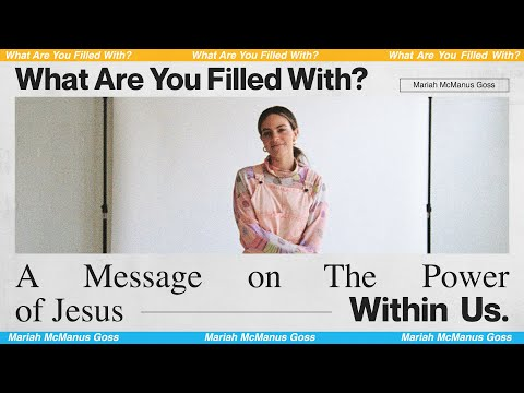 WHAT ARE YOU FILLED WITH?  Mariah McManus Goss - MOSAIC