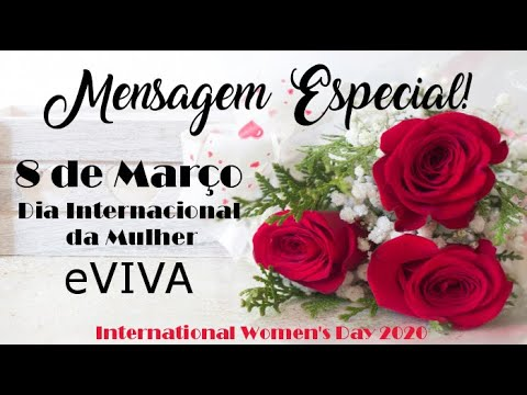 DIA DA MULHER MENSAGEM ESPECIAL 8 DE MARÇO - INTERNATIONAL WOMEN´S DAY BOM DIA يوم المرأة العالمي