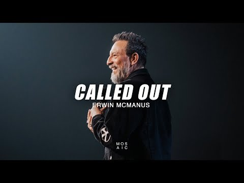 Called Out!  Erwin McManus - Mosaic