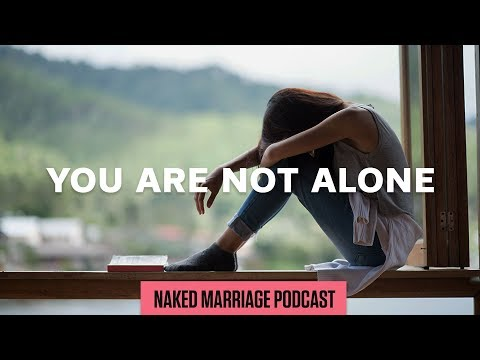 You're Not Alone  The Naked Marriage Podcast  Episode 028