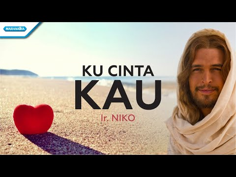 Ku Cinta Kau - Ir. Niko (with lyric)