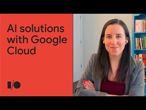 Build end-to-end AI solutions with Google Cloud