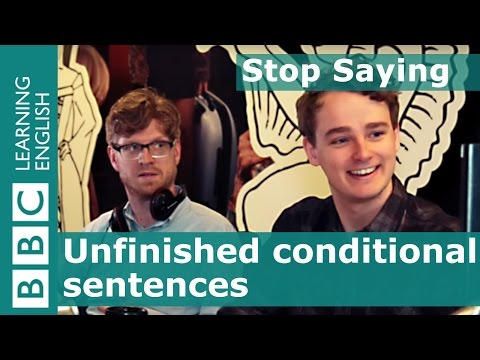 Stop Saying: When you can use unfinished conditional sentences