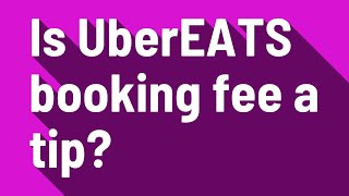 Is UberEATS booking fee a tip?