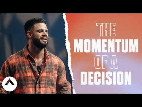 The Momentum Of A Decision  Pastor Steven Furtick  Elevation Church