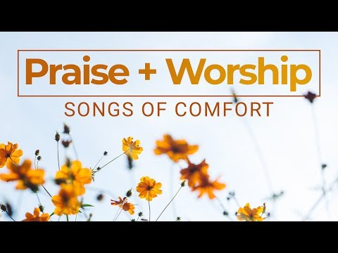Comforting Praise and Worship Music Playlist