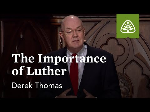 Derek Thomas: The Importance of Luther