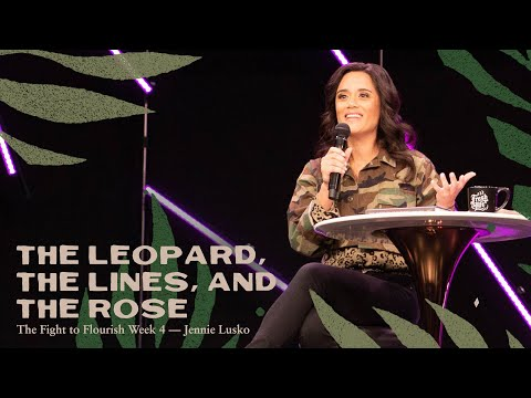 The Leopard, The Lines, and The Rose  Jennie Lusko  Fight To Flourish, Pt. 4