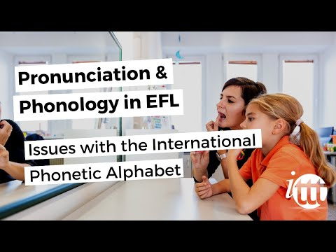 Pronunciation and Phonology in the EFL Classroom - Issues with the International Phonetic Alphabet