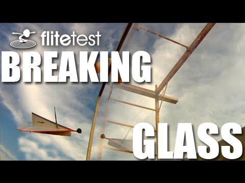 Flite Test - Breaking Glass - CHALLENGE - UC9zTuyWffK9ckEz1216noAw
