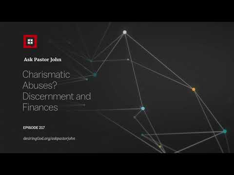 Charismatic Abuses? Discernment and Finances // Ask Pastor John