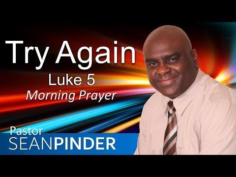 LUKE 5 - TRY AGAIN - MORNING PRAYER (video)
