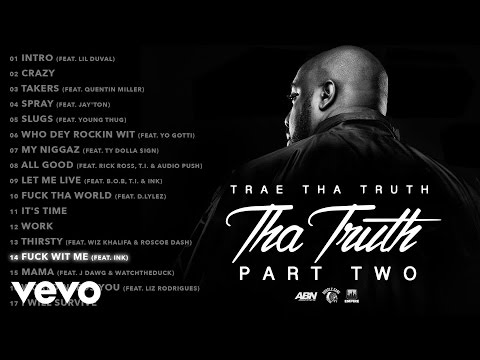 Trae Tha Truth - Fuck Wit Me (Audio) ft. Ink - UCakqwhv9V-7nzEXGQhckwEA