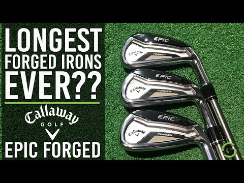 LONGEST FORGED IRONS EVER? CALLAWAY EPIC FORGED IRONS REVIEW