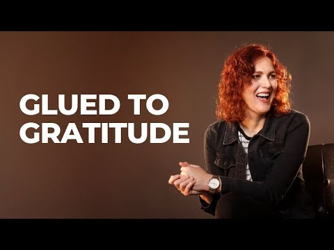 Why You Should be Glued to Gratitude