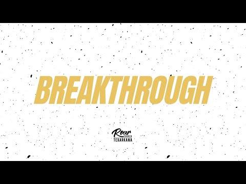 Roar Church Texarkana  Breakthrough to Breakout  Part 4