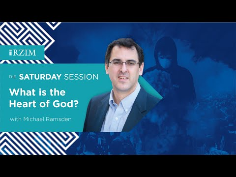 What is the Heart of God?  Michael Ramsden  The Saturday Session  RZIM